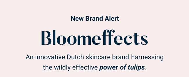 New Brand Alert | Bloomeffects | An innovating Dutch skincare brand harnessing the wildly effective power of tulips.
