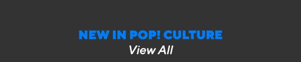 New in Pop! Culture
