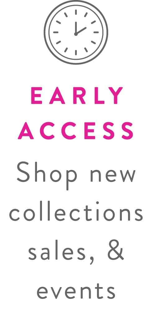 EARLY ACCESS - Shop new collections, sales, & events