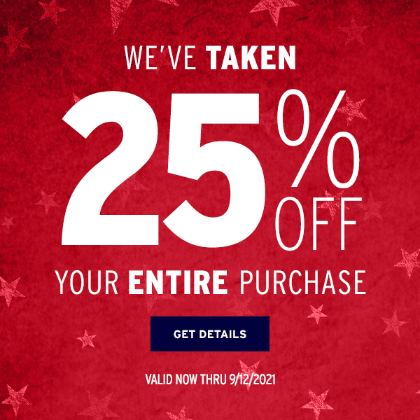 We've Taken 25% OFF Your Entire Purchase - Click to Get Deatils