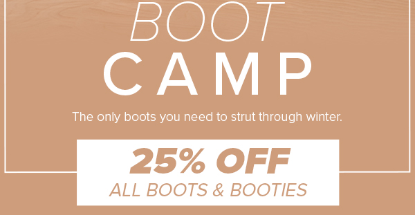 Boot Camp | 25% Off All Boots & Booties