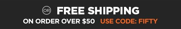 free shipping on orders over $50 code FIFTY