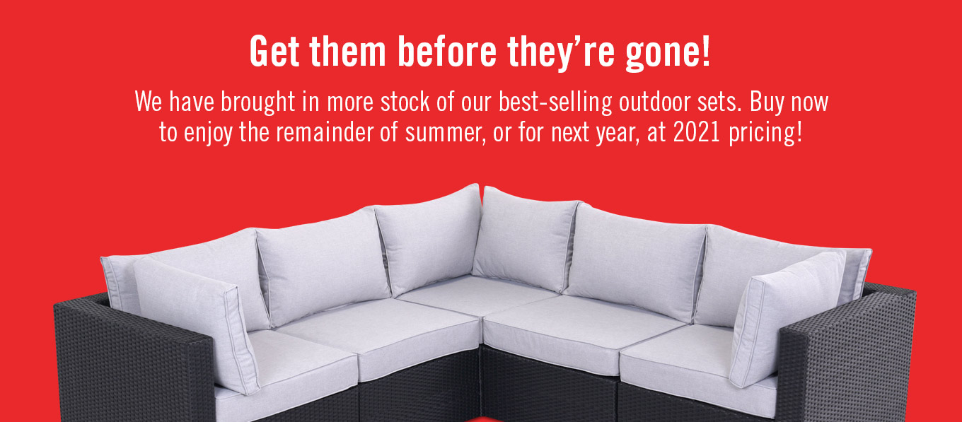 We have brought in more patio set stock.