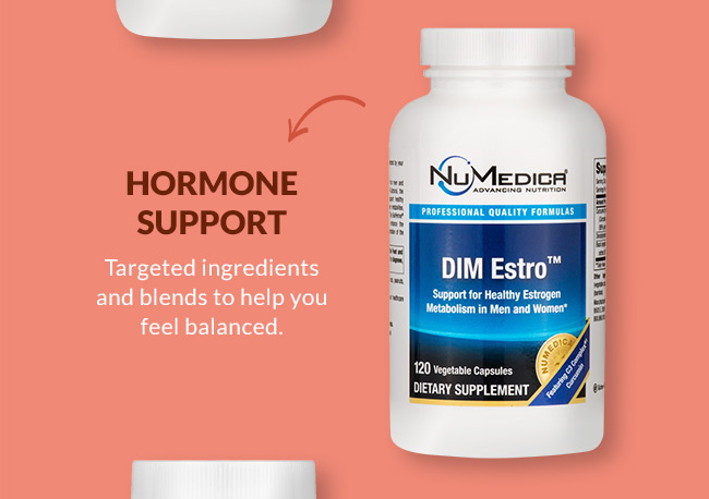 Hormone Support: Targeted ingredients and blends to help you feel balanced.