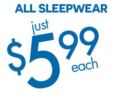 ALL SLEEPWEAR $5.99