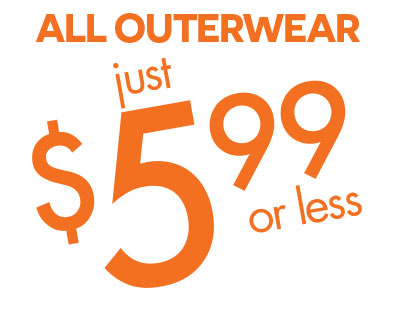 ALL OUTERWEAR $5.99