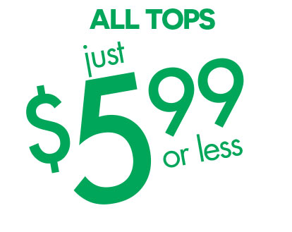 ALL TOPS $5.99 OR LESS