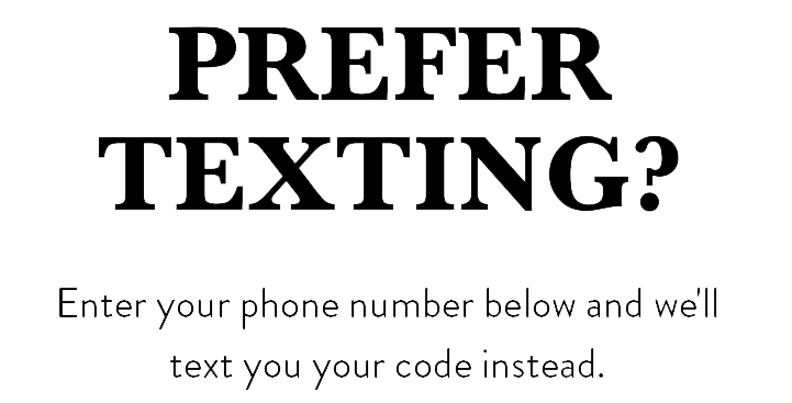 Prefer Texting? Enter your phone number below and we'll text you your code instead.